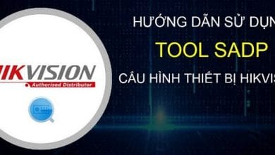 Photo of SADP Tool – Download Phần mềm SADP Tools của HIKVISION